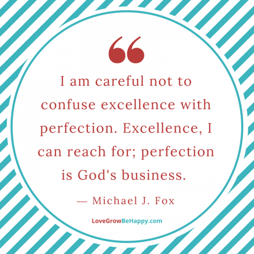 Don't confuse excellence with perfection.