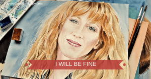 I will be fine