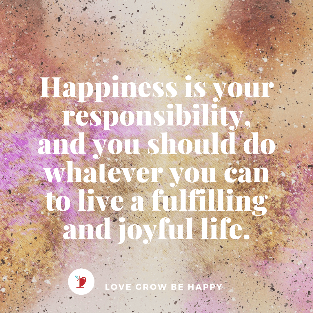 Happiness is your responsibility